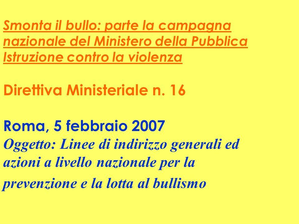 Smonta il bullo: parte la campagna nazionale del Ministero della Pubblica Istruzione contro la violenza Direttiva Ministeriale n. 16 Roma, 5 febbraio