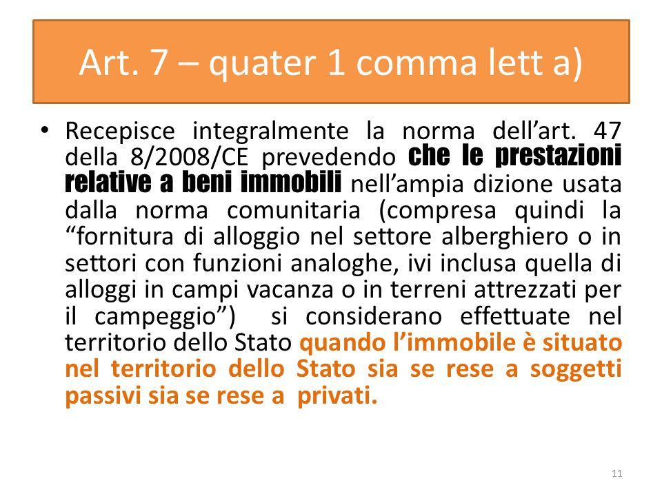 Art. 7 – quater 1 comma lett a) Recepisce integralmente la norma dellart. 47 della 8/2008/CE prevedendo che le prestazioni relative a beni immobili ne
