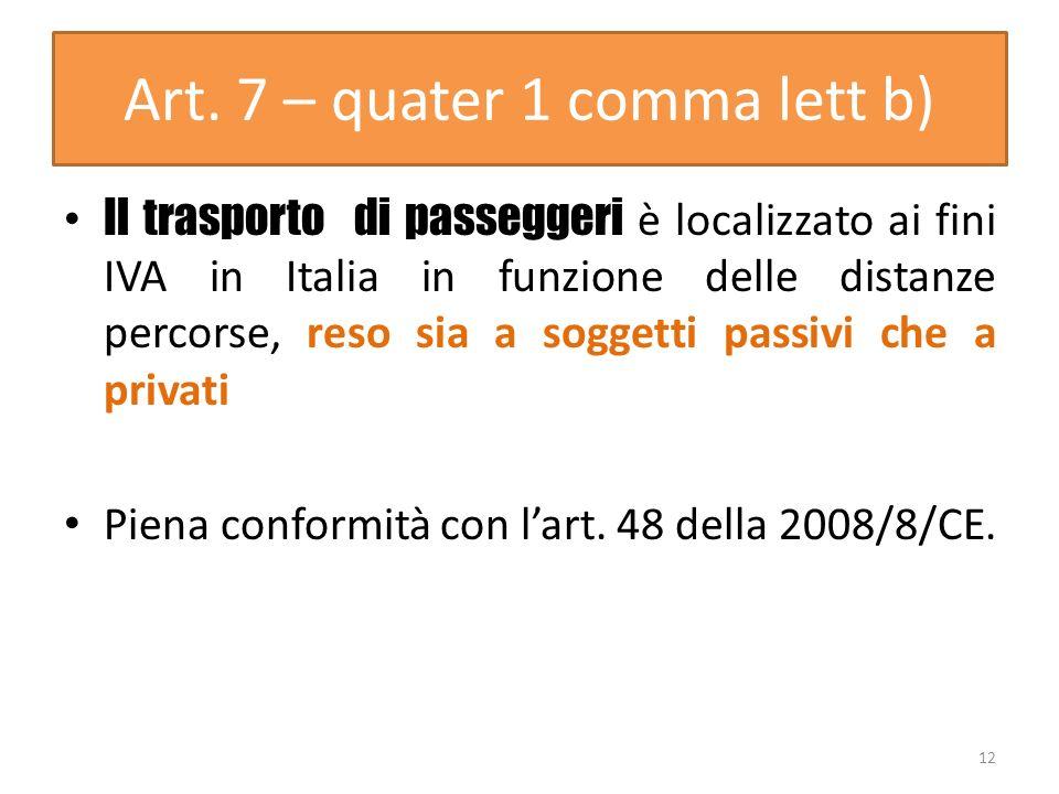 Art. 7 – quater 1 comma lett b) Il trasporto di passeggeri è localizzato ai fini IVA in Italia in funzione delle distanze percorse, reso sia a soggett