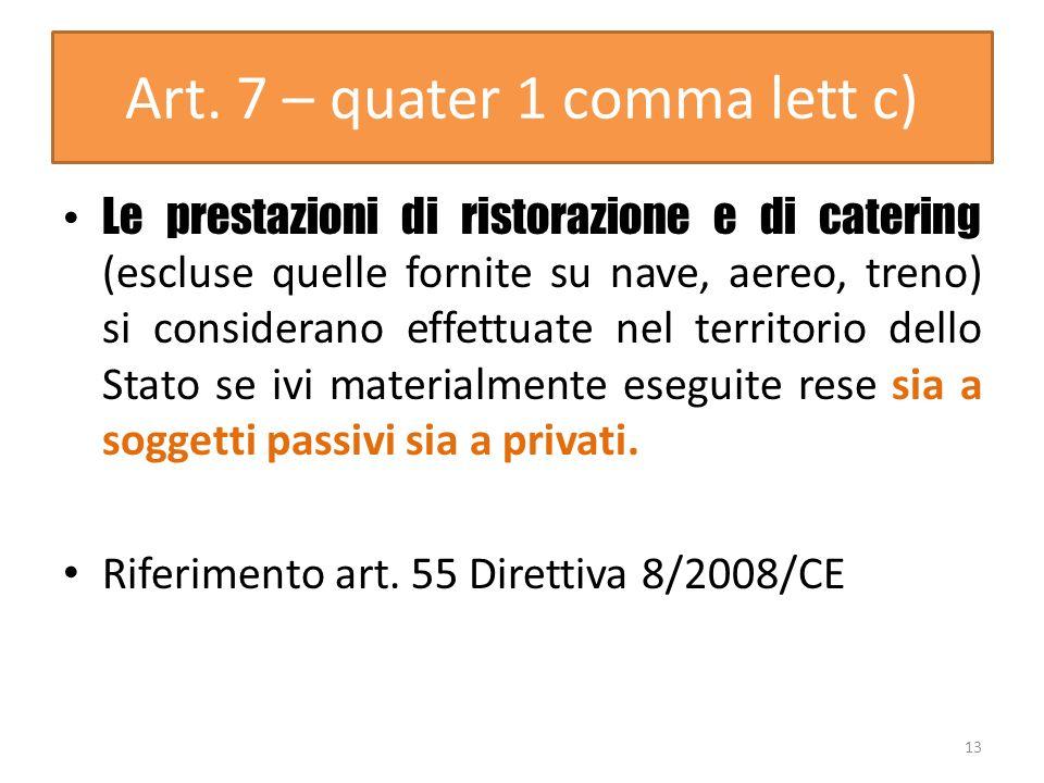 Art. 7 – quater 1 comma lett c) Le prestazioni di ristorazione e di catering (escluse quelle fornite su nave, aereo, treno) si considerano effettuate