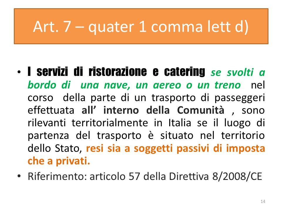 Art. 7 – quater 1 comma lett d) I servizi di ristorazione e catering se svolti a bordo di una nave, un aereo o un treno nel corso della parte di un tr