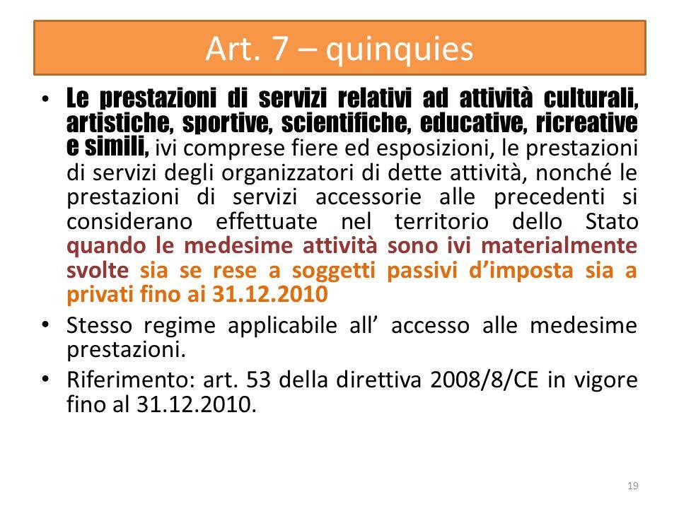 Art. 7 – quinquies Le prestazioni di servizi relativi ad attività culturali, artistiche, sportive, scientifiche, educative, ricreative e simili, ivi c
