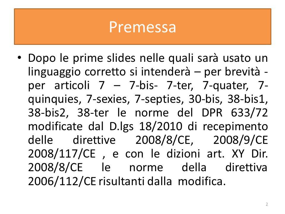 Anche qui è più chiara la relazione illustrativa… Con il primo periodo della lettera e) si prevede che le prestazioni di servizi non a breve termine di locazione, anche finanziaria, noleggio e simili di mezzi di trasporto rese ad un committente che non riveste la qualità di soggetto passivo, le quali, con la norma in vigore nel 2010 sono tassate nel luogo di stabilimento del prestatore dal primo gennaio 2013 sono rilevanti ai fini IVA in Italia se ivi è residente o domiciliato il committente del servizio sempre che siano utilizzate nel territorio della Comunità 33