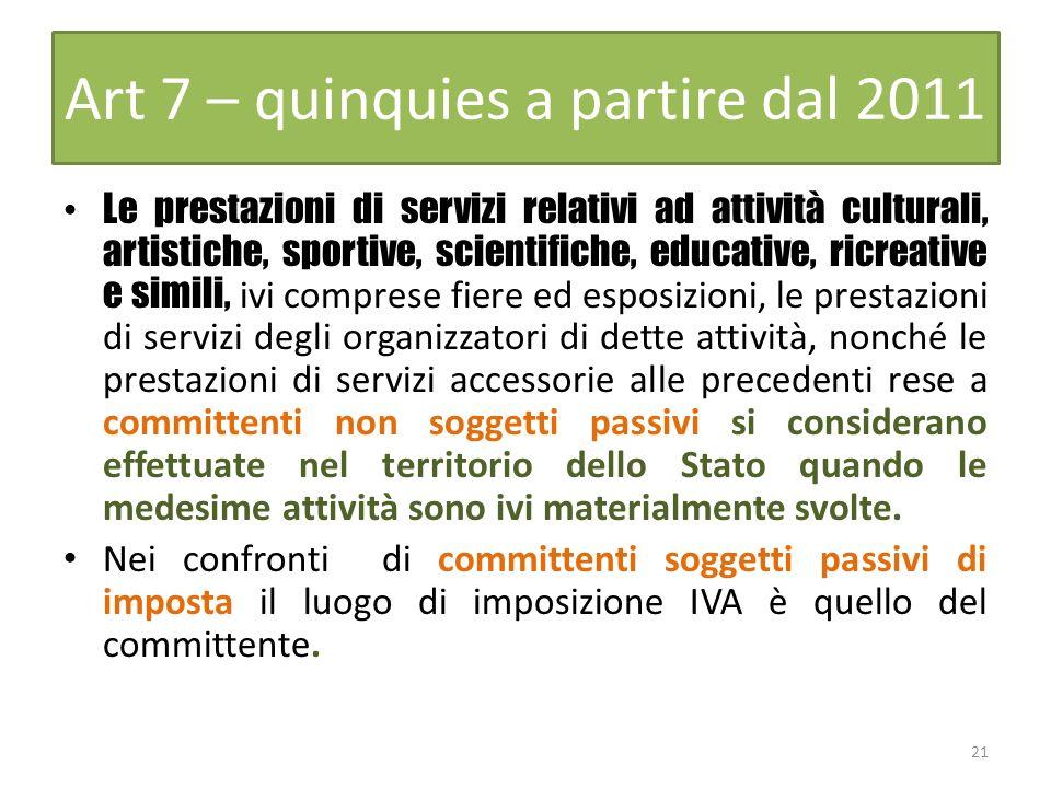 Art 7 – quinquies a partire dal 2011 Le prestazioni di servizi relativi ad attività culturali, artistiche, sportive, scientifiche, educative, ricreati