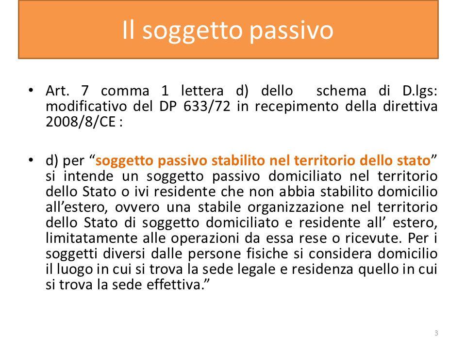 Il soggetto passivo Art. 7 comma 1 lettera d) dello schema di D.lgs: modificativo del DP 633/72 in recepimento della direttiva 2008/8/CE : d) per sogg