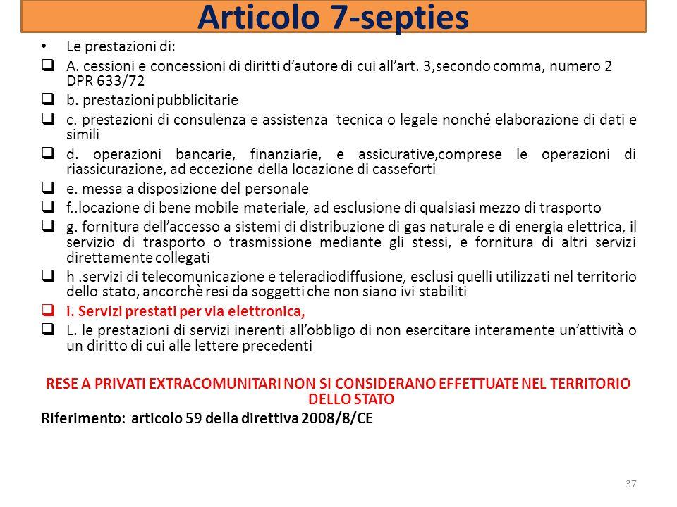 Articolo 7-septies Le prestazioni di: A. cessioni e concessioni di diritti dautore di cui allart. 3,secondo comma, numero 2 DPR 633/72 b. prestazioni
