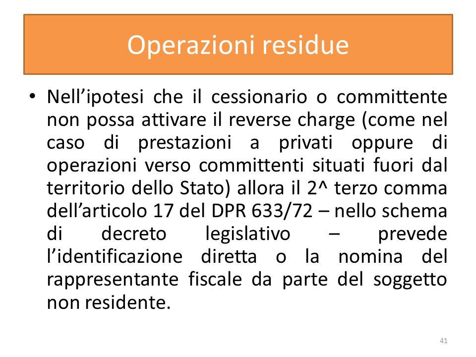 Operazioni residue Nellipotesi che il cessionario o committente non possa attivare il reverse charge (come nel caso di prestazioni a privati oppure di