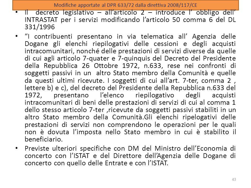 Modifiche apportate al DPR 633/72 dalla direttiva 2008/117/CE Il decreto legislativo – allarticolo 2 – introduce l obbligo dell INTRASTAT per i serviz