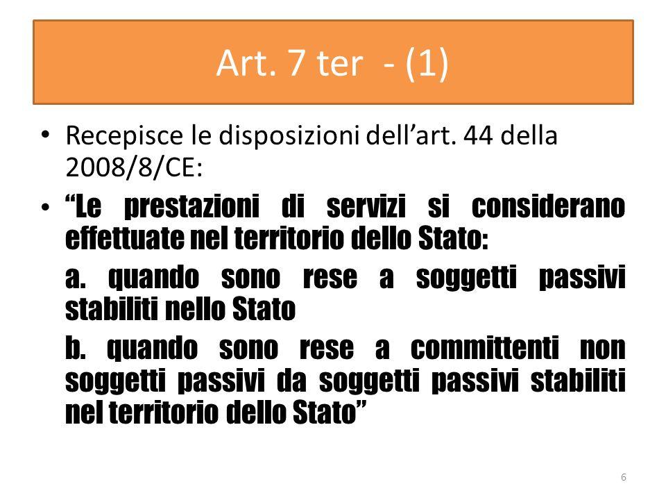 Art. 7 ter - (1) Recepisce le disposizioni dellart. 44 della 2008/8/CE: Le prestazioni di servizi si considerano effettuate nel territorio dello Stato