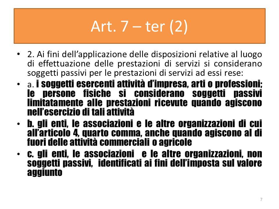 Art. 7 – ter (2) 2. Ai fini dellapplicazione delle disposizioni relative al luogo di effettuazione delle prestazioni di servizi si considerano soggett