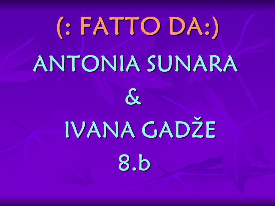 (: FATTO DA:) ANTONIA SUNARA ANTONIA SUNARA & IVANA GADŽE IVANA GADŽE 8.b 8.b