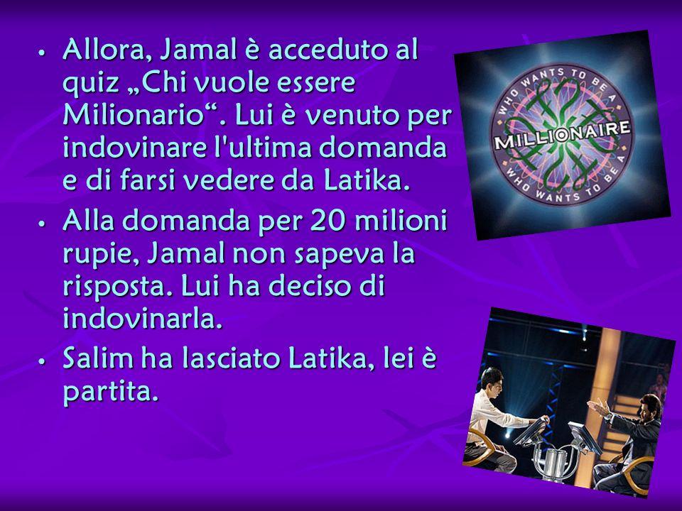 Allora, Jamal è acceduto al quiz Chi vuole essere Milionario. Lui è venuto per indovinare l'ultima domanda e di farsi vedere da Latika. Allora, Jamal
