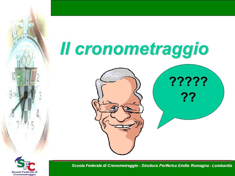 Il cronometraggio ????? ?? Scuola Federale di Cronometraggio - Struttura Periferica Emilia Romagna - Lombardia