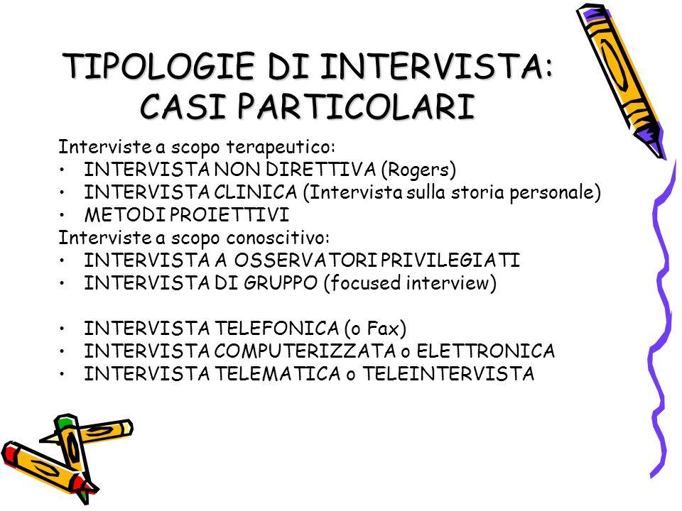 TIPOLOGIE DI INTERVISTA: CASI PARTICOLARI Interviste a scopo terapeutico: INTERVISTA NON DIRETTIVA (Rogers) INTERVISTA CLINICA (Intervista sulla stori