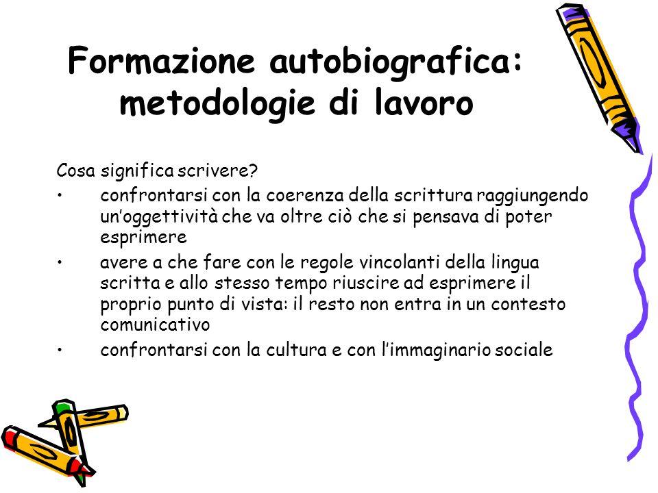 Formazione autobiografica: metodologie di lavoro Cosa significa scrivere? confrontarsi con la coerenza della scrittura raggiungendo unoggettività che