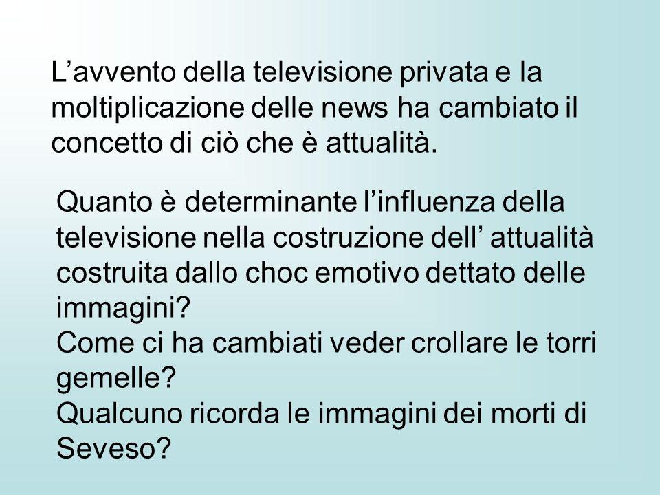 Lavvento della televisione privata e la moltiplicazione delle news ha cambiato il concetto di ciò che è attualità. Quanto è determinante linfluenza de
