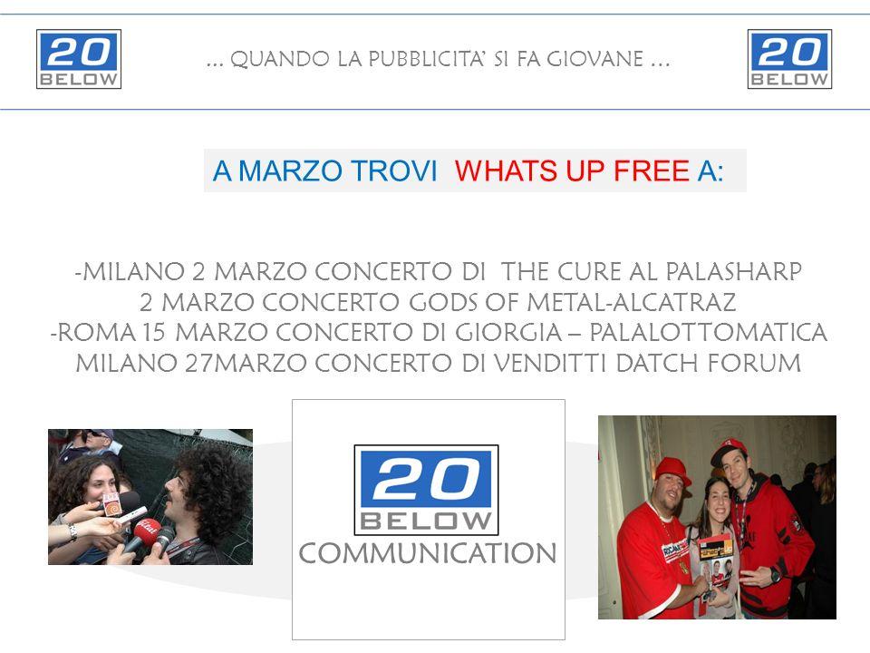 ... QUANDO LA PUBBLICITA SI FA GIOVANE … A MARZO TROVI WHATS UP FREE A: -MILANO 2 MARZO CONCERTO DI THE CURE AL PALASHARP 2 MARZO CONCERTO GODS OF MET