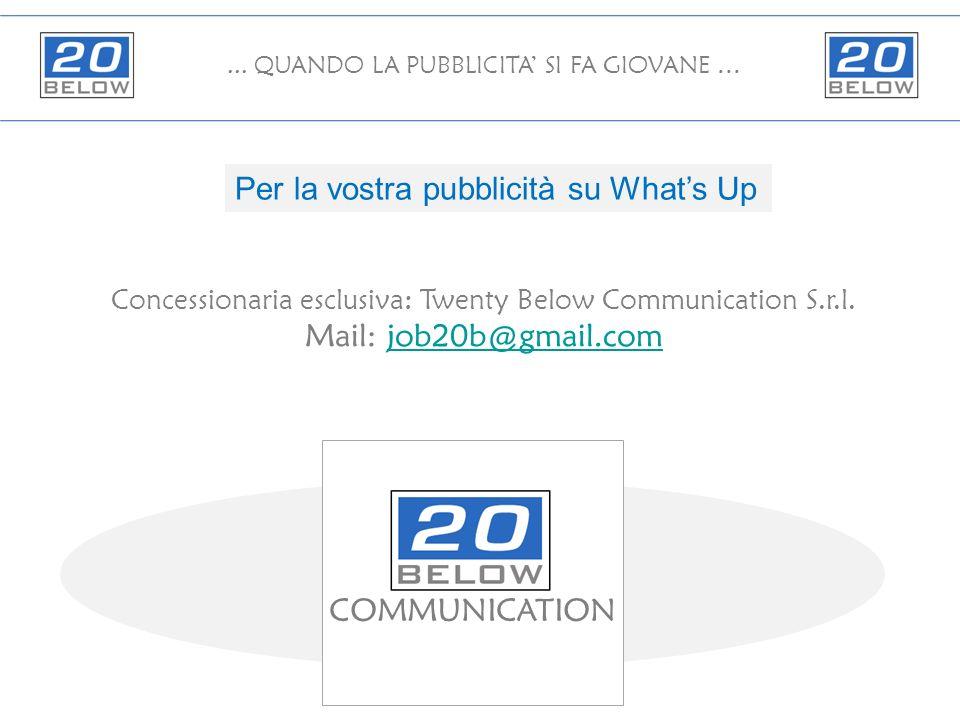 ... QUANDO LA PUBBLICITA SI FA GIOVANE … Per la vostra pubblicità su Whats Up Concessionaria esclusiva: Twenty Below Communication S.r.l. Mail: job20b