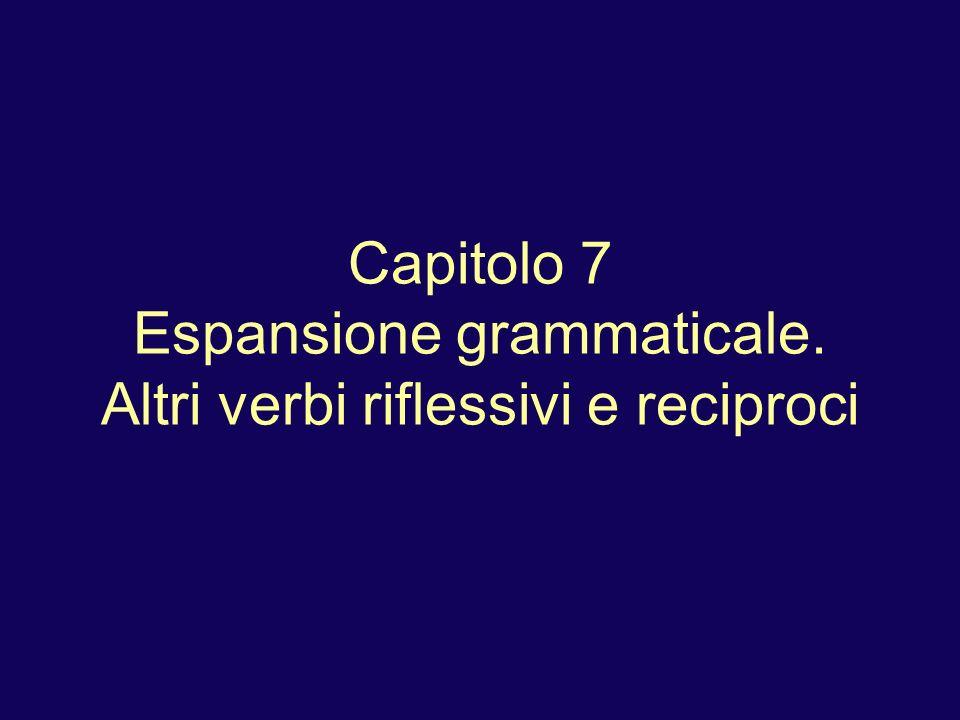 Capitolo 7 Espansione grammaticale. Altri verbi riflessivi e reciproci