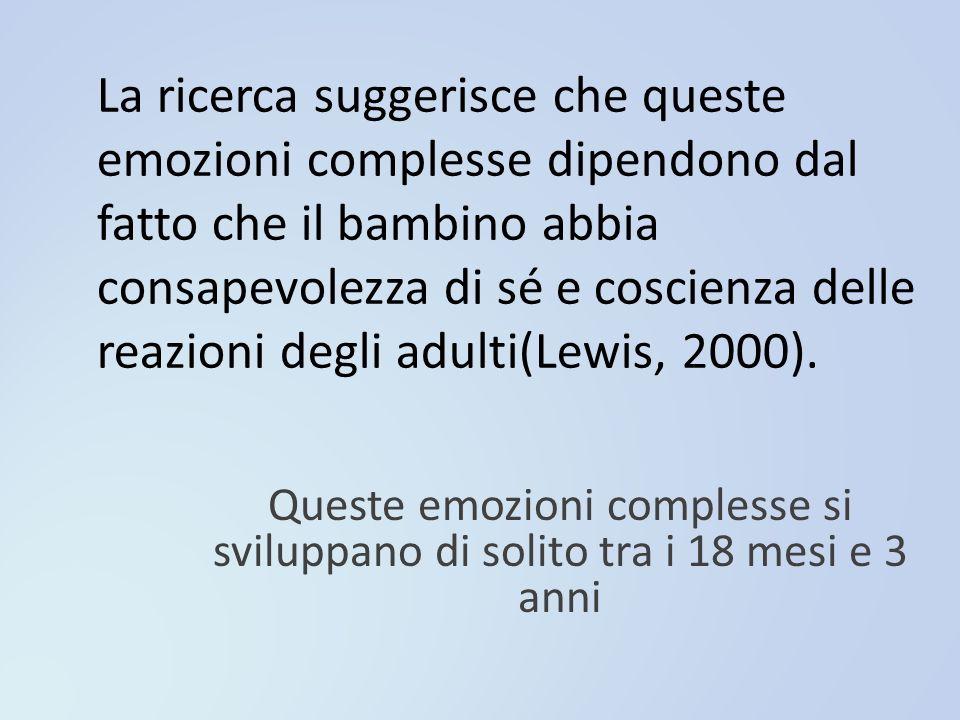 La ricerca suggerisce che queste emozioni complesse dipendono dal fatto che il bambino abbia consapevolezza di sé e coscienza delle reazioni degli adu