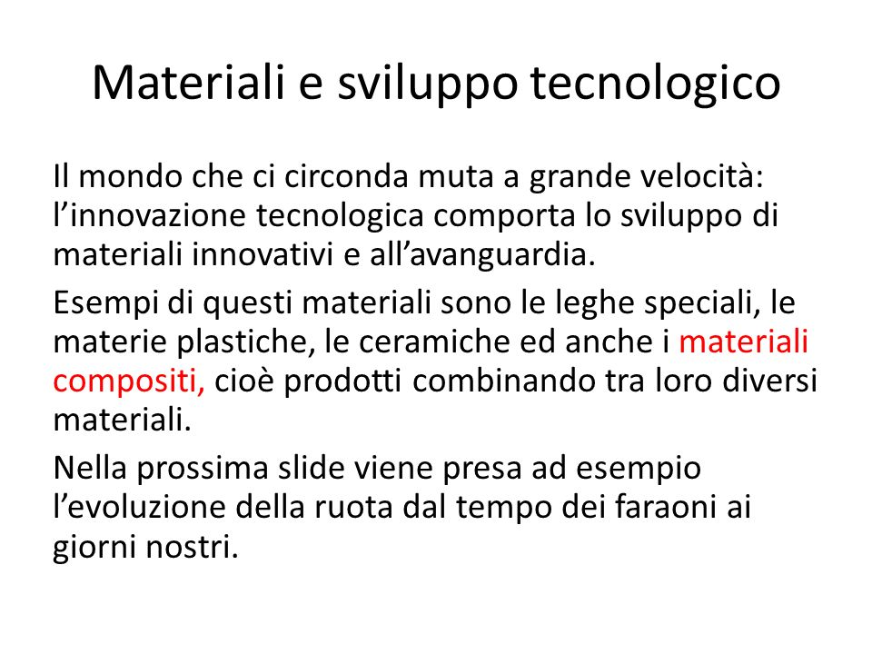 Materiali e sviluppo tecnologico Il mondo che ci circonda muta a grande velocità: linnovazione tecnologica comporta lo sviluppo di materiali innovativi e allavanguardia.
