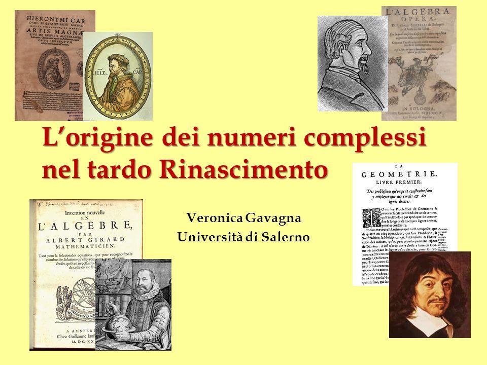 Lorigine dei numeri complessi nel tardo Rinascimento Veronica Gavagna Università di Salerno