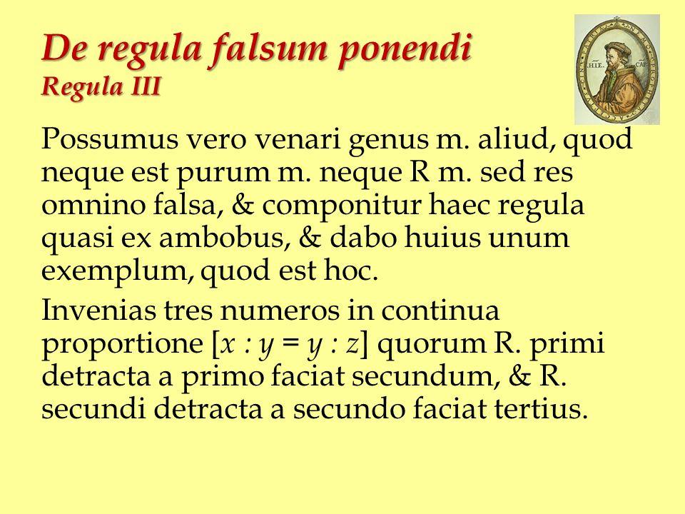 De regula falsum ponendi Regula III Possumus vero venari genus m. aliud, quod neque est purum m. neque R m. sed res omnino falsa, & componitur haec re