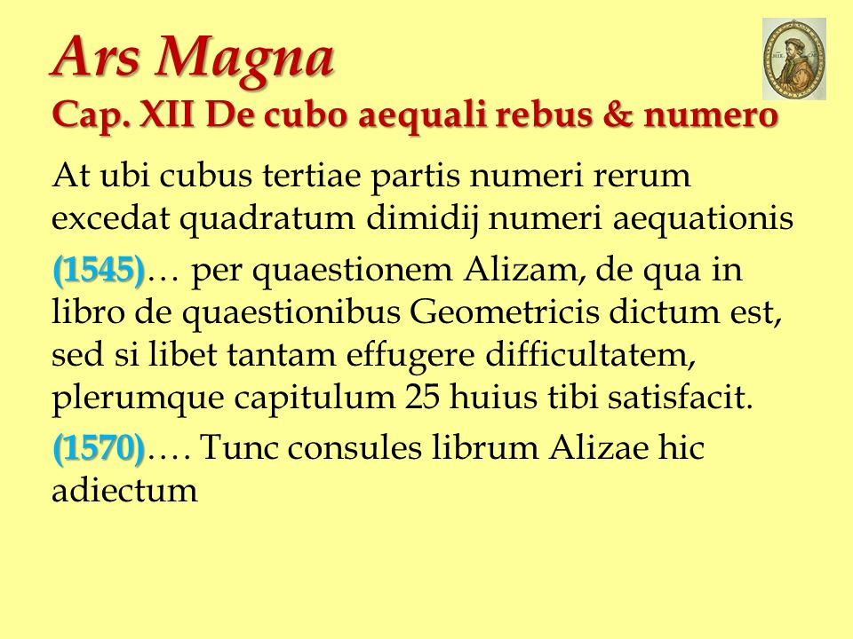 At ubi cubus tertiae partis numeri rerum excedat quadratum dimidij numeri aequationis (1545) (1545) … per quaestionem Alizam, de qua in libro de quaes