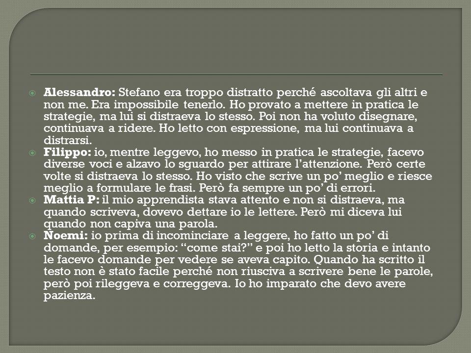 Alessandro: Stefano era troppo distratto perché ascoltava gli altri e non me.
