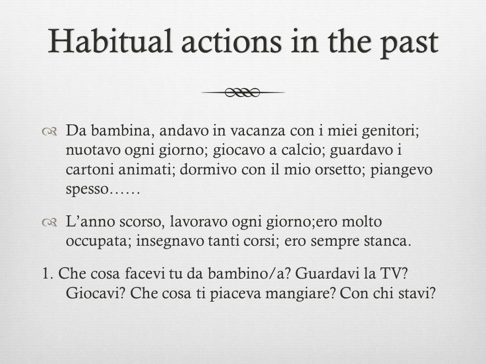 Habitual actions in the pastHabitual actions in the past Da bambina, andavo in vacanza con i miei genitori; nuotavo ogni giorno; giocavo a calcio; gua