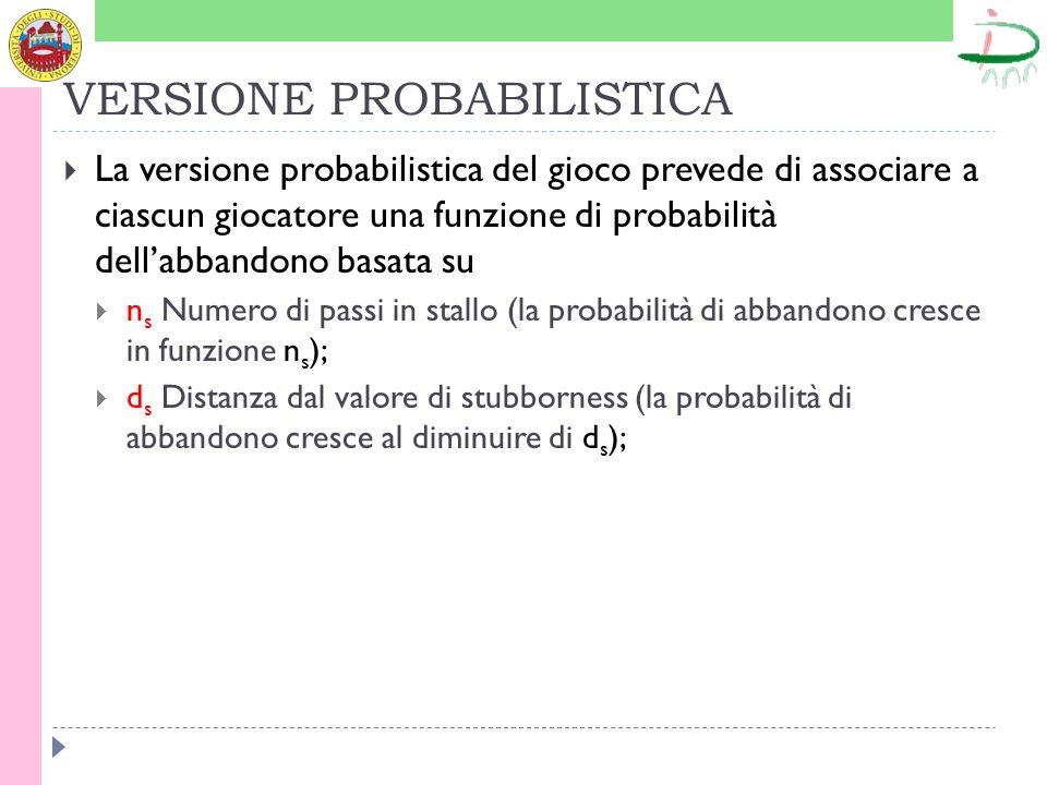 VERSIONE PROBABILISTICA La versione probabilistica del gioco prevede di associare a ciascun giocatore una funzione di probabilità dellabbandono basata