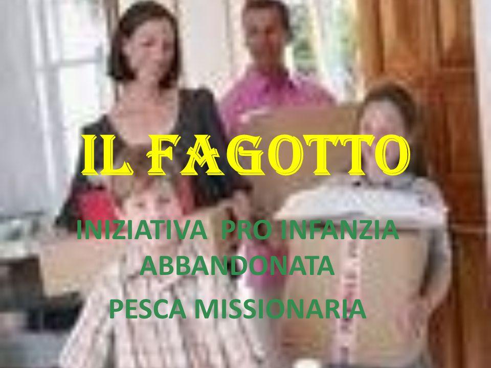 IL FAGOTTO INIZIATIVA PRO INFANZIA ABBANDONATA PESCA MISSIONARIA
