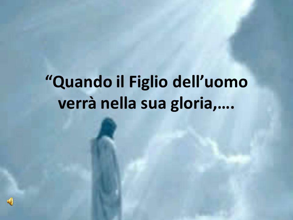 Quando il Figlio delluomo verrà nella sua gloria,….