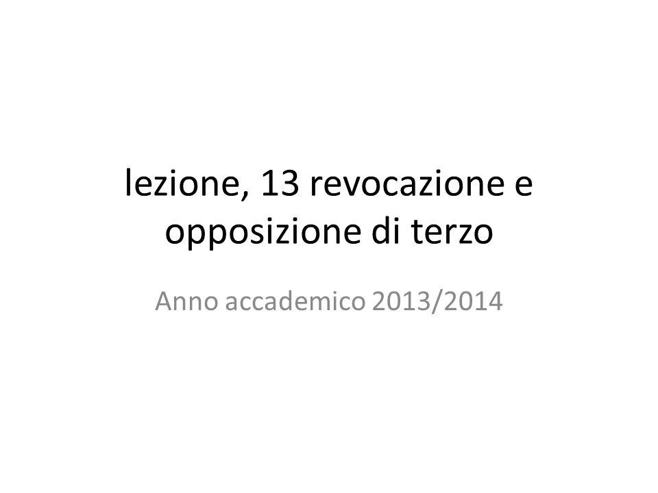 lezione, 13 revocazione e opposizione di terzo Anno accademico 2013/2014