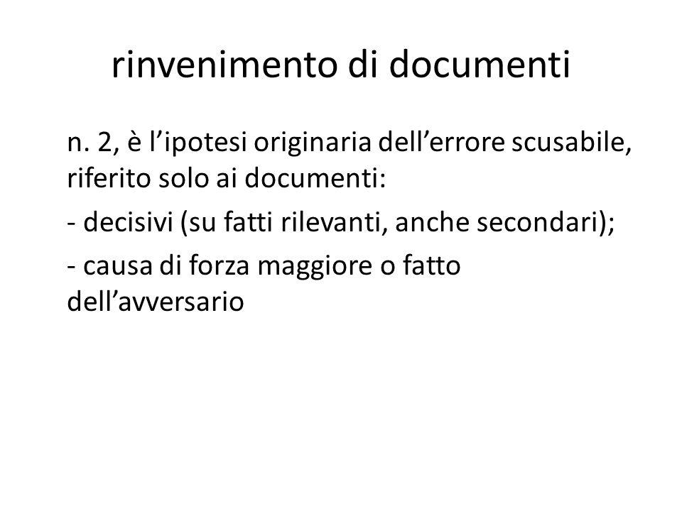 rinvenimento di documenti n. 2, è lipotesi originaria dellerrore scusabile, riferito solo ai documenti: - decisivi (su fatti rilevanti, anche secondar