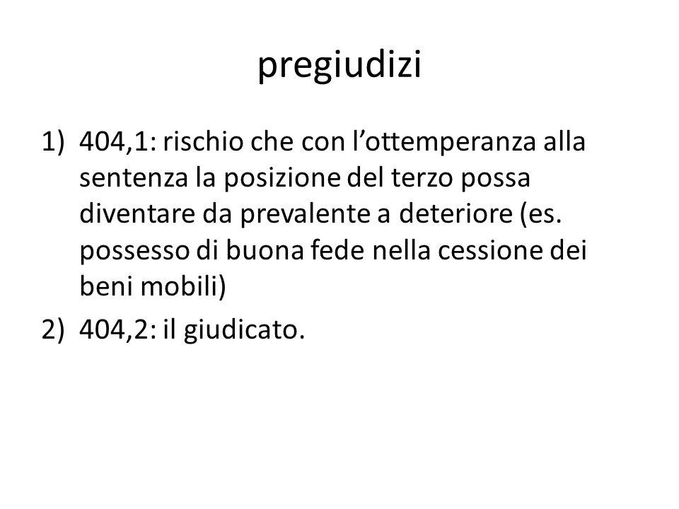 pregiudizi 1)404,1: rischio che con lottemperanza alla sentenza la posizione del terzo possa diventare da prevalente a deteriore (es.