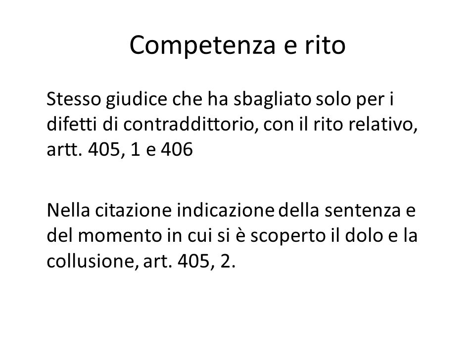 Competenza e rito Stesso giudice che ha sbagliato solo per i difetti di contraddittorio, con il rito relativo, artt. 405, 1 e 406 Nella citazione indi