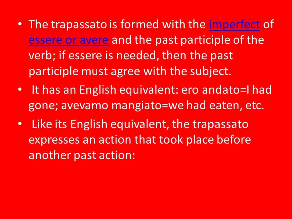 The trapassato is formed with the imperfect of essere or avere and the past participle of the verb; if essere is needed, then the past participle must