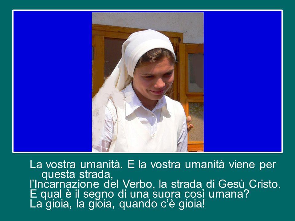 Quando va per la strada della contemplazione di Gesù Cristo, della preghiera e della penitenza con Gesù Cristo, diventa grandemente umana. Le suore di
