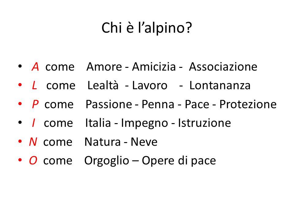 Chi è lalpino? A come Amore - Amicizia - Associazione L come Lealtà - Lavoro - Lontananza P come Passione - Penna - Pace - Protezione I come Italia -