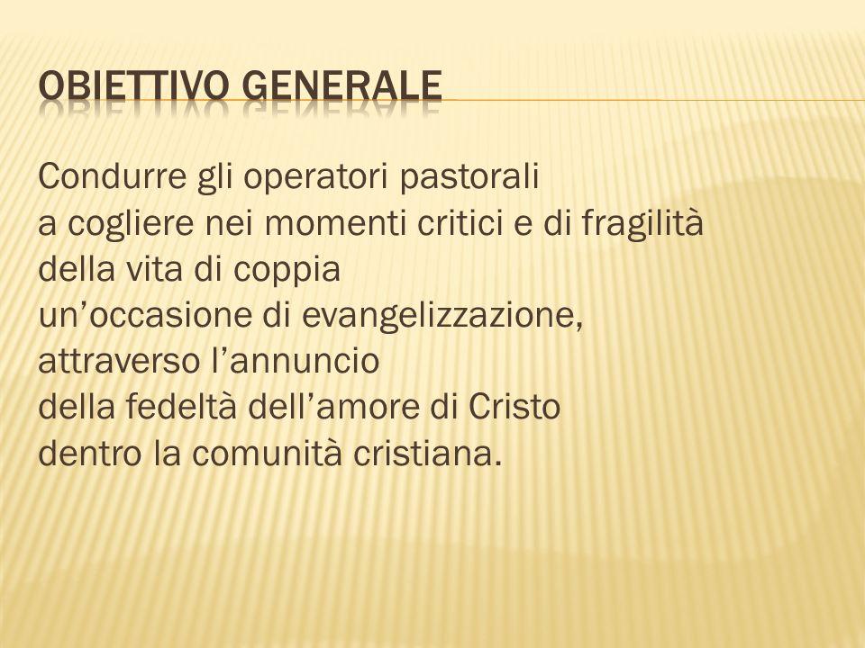 Condurre gli operatori pastorali a cogliere nei momenti critici e di fragilità della vita di coppia unoccasione di evangelizzazione, attraverso lannun