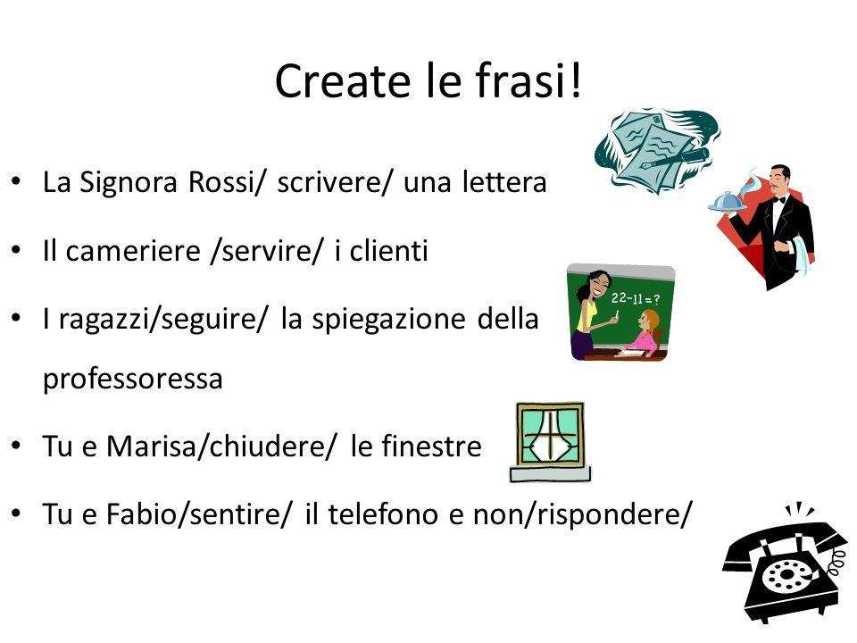 Create le frasi! La Signora Rossi/ scrivere/ una lettera Il cameriere /servire/ i clienti I ragazzi/seguire/ la spiegazione della professoressa Tu e M