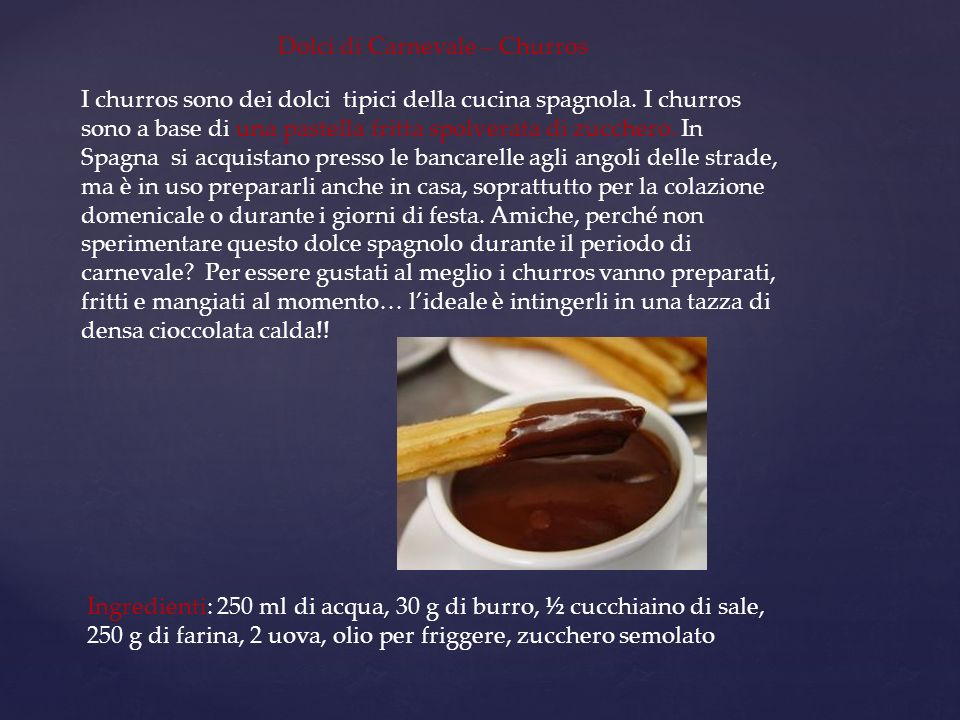 Dolci di Carnevale – Churros I churros sono dei dolci tipici della cucina spagnola. I churros sono a base di una pastella fritta spolverata di zuccher
