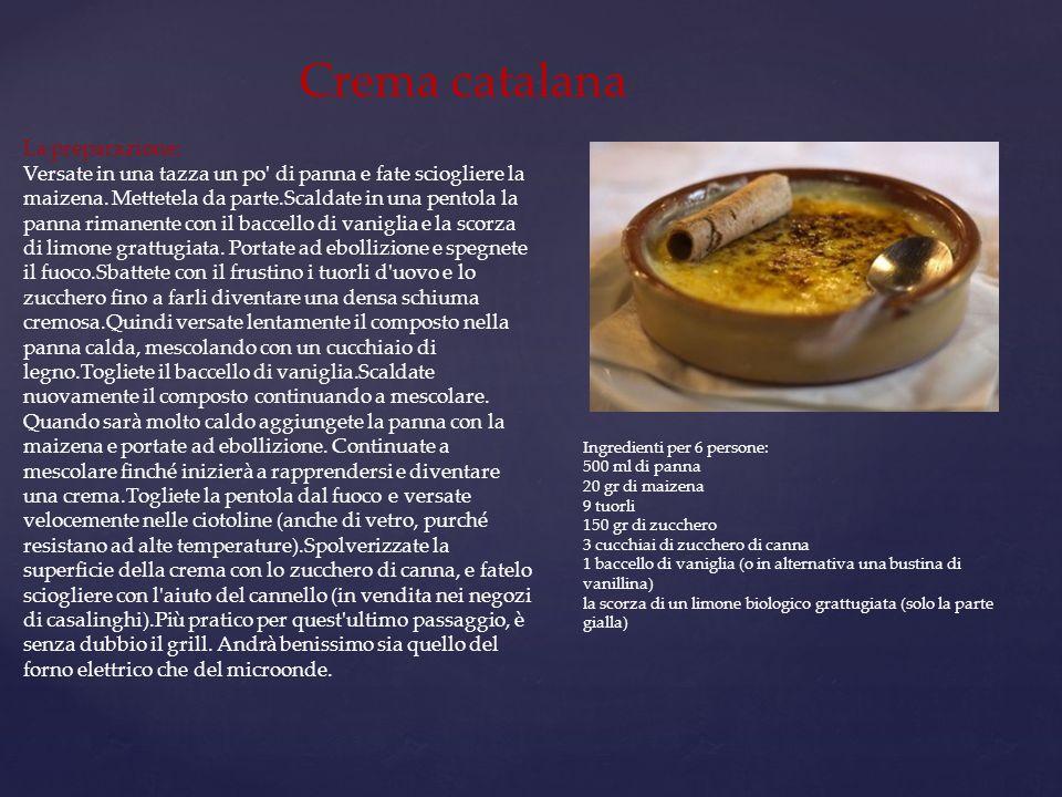 Crema catalana La preparazione: Versate in una tazza un po' di panna e fate sciogliere la maizena. Mettetela da parte.Scaldate in una pentola la panna
