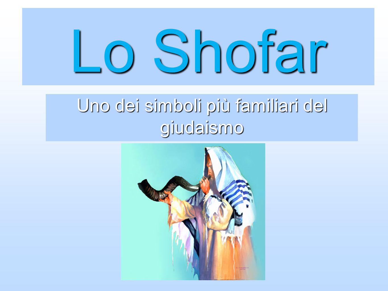 Lo Shofar Uno dei simboli più familiari del giudaismo