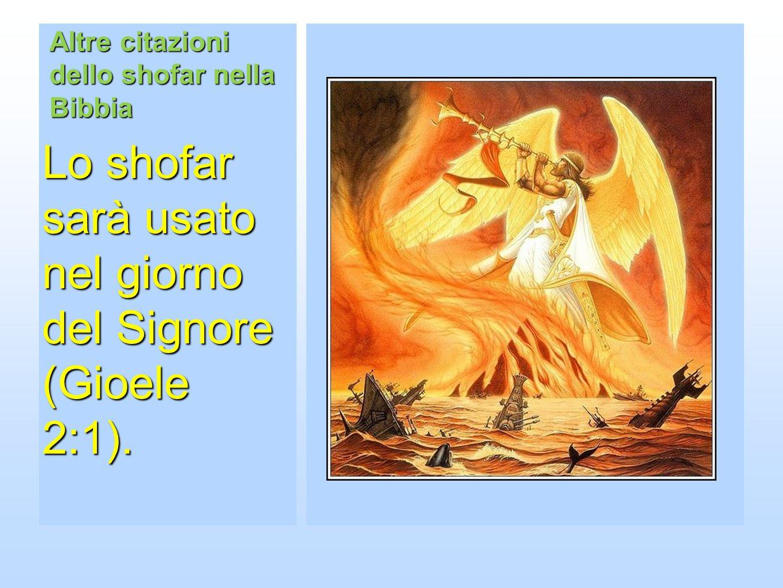 Altre citazioni dello shofar nella Bibbia Lo shofar sarà usato nel giorno del Signore (Gioele 2:1).