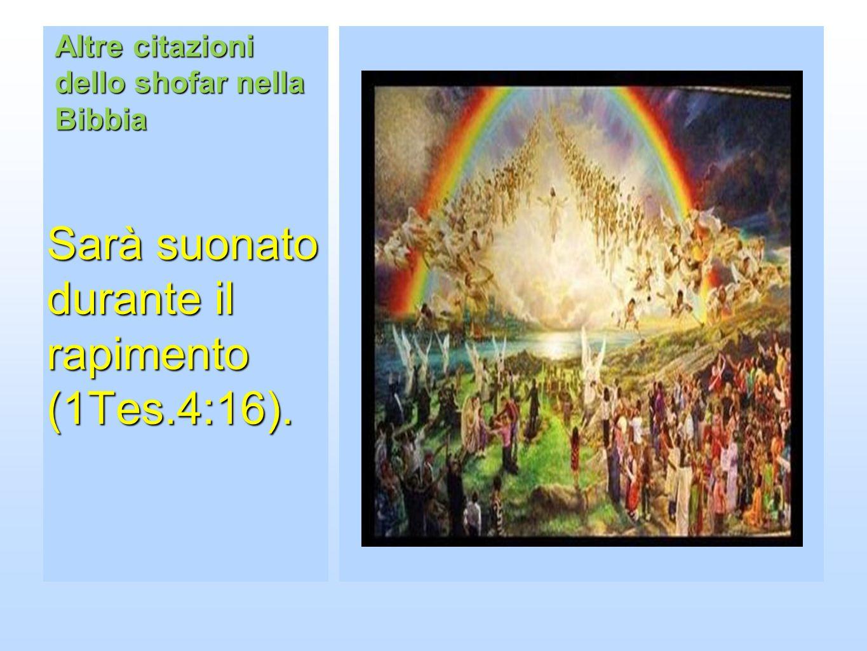 Altre citazioni dello shofar nella Bibbia Sarà suonato durante il rapimento (1Tes.4:16).