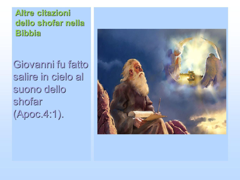 Altre citazioni dello shofar nella Bibbia Giovanni fu fatto salire in cielo al suono dello shofar (Apoc.4:1).