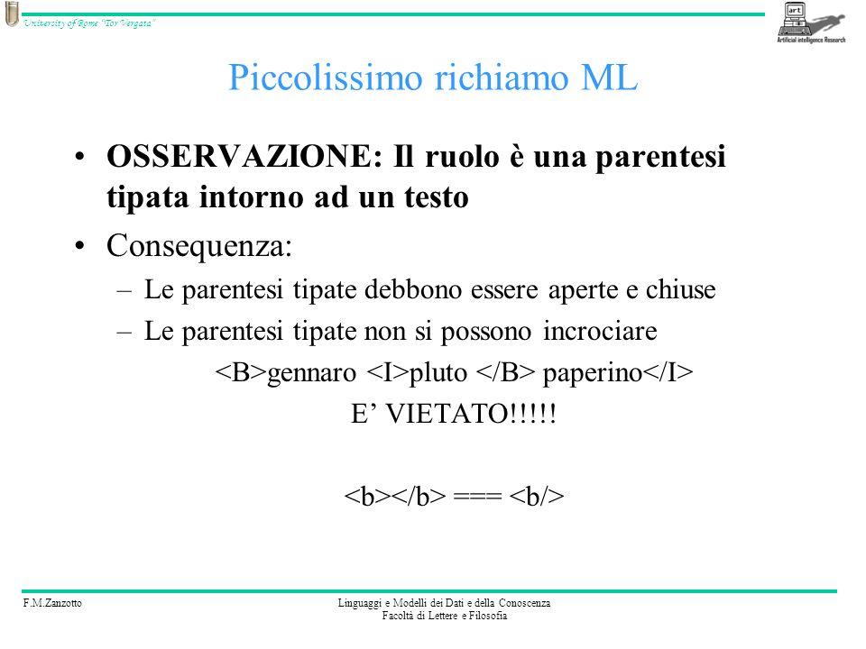 F.M.ZanzottoLinguaggi e Modelli dei Dati e della Conoscenza Facoltà di Lettere e Filosofia University of Rome Tor Vergata Piccolissimo richiamo ML Cosè un mark-up language.