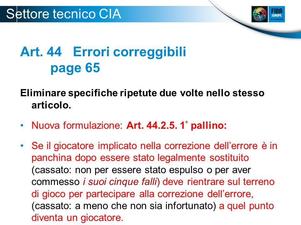 Art. 44 Errori correggibili page 65 Eliminare specifiche ripetute due volte nello stesso articolo. Nuova formulazione: Art. 44.2.5. 1 ° pallino: Se il